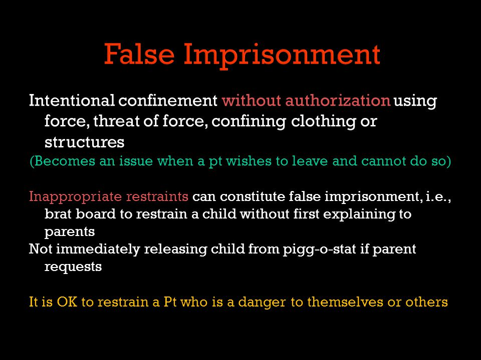 False Imprisonment Intentional confinement without authorization using force, threat of force, confining clothing or structures.