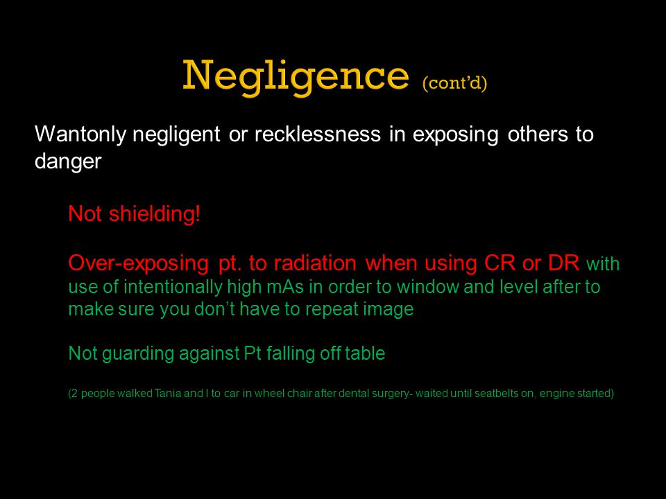 Negligence (cont'd) Wantonly negligent or recklessness in exposing others to danger. Not shielding!