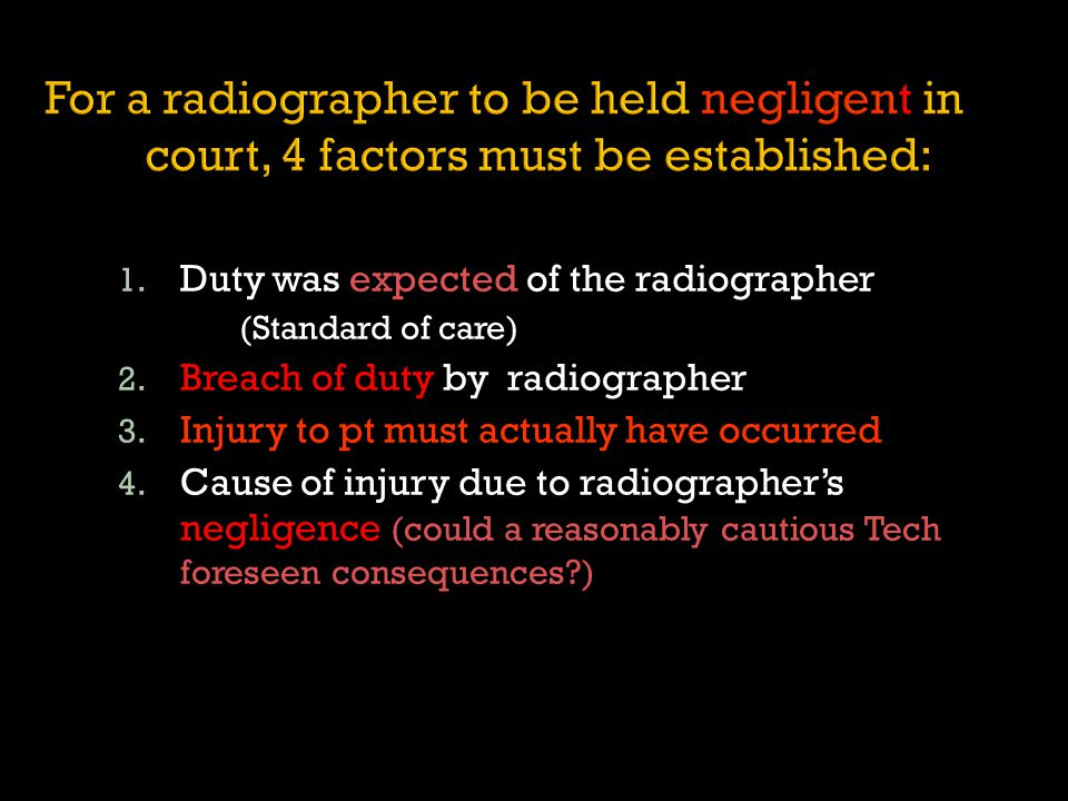 For a radiographer to be held negligent in court, 4 factors must be established: