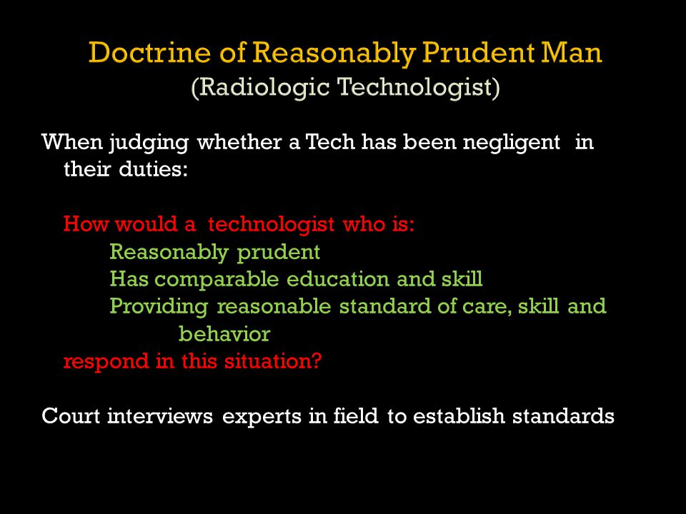Doctrine of Reasonably Prudent Man (Radiologic Technologist)
