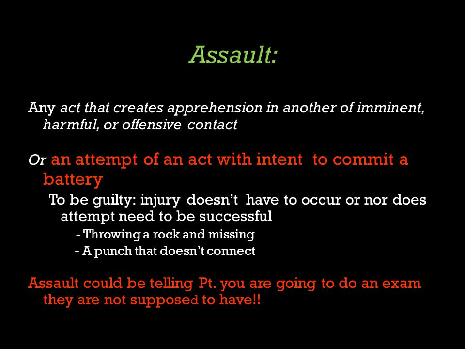 Assault: Any act that creates apprehension in another of imminent, harmful, or offensive contact.
