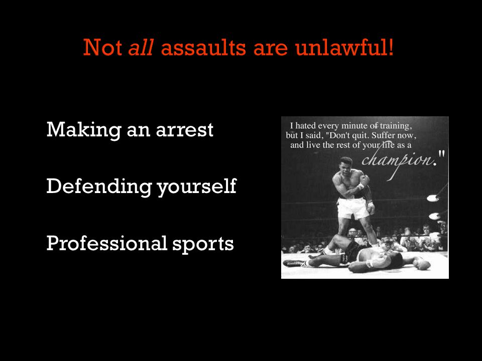 Not all assaults are unlawful!