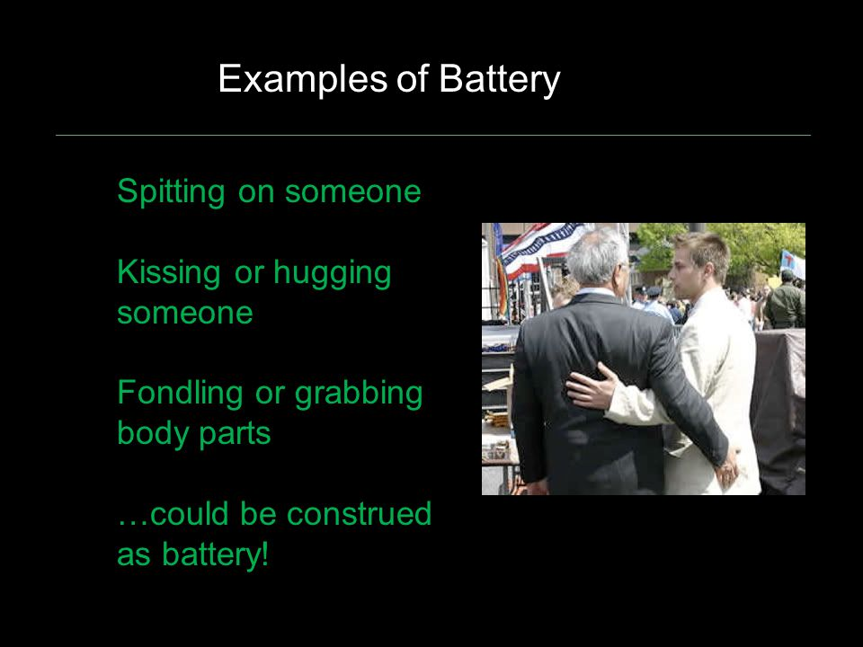 Examples of Battery Spitting on someone Kissing or hugging someone
