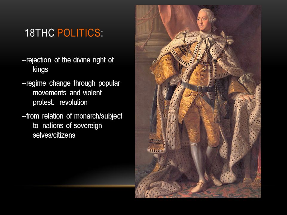 18thC POLITICS: --rejection of the divine right of kings