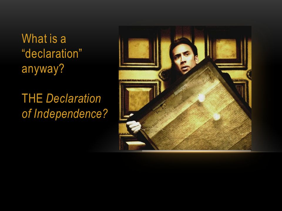 What is a declaration anyway THE Declaration of Independence