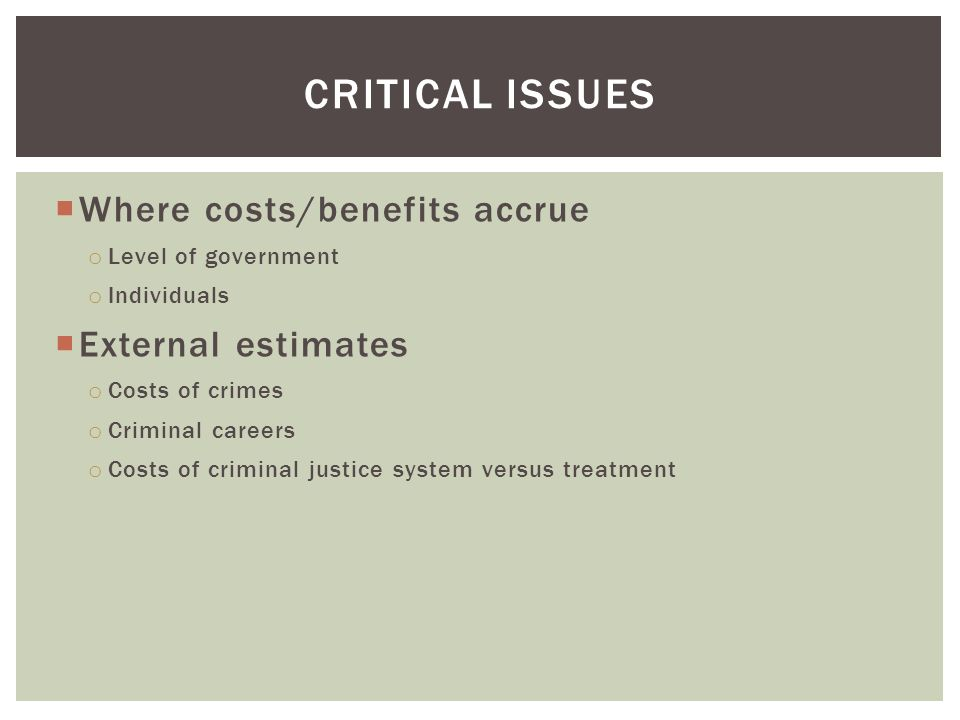 Critical issues Where costs/benefits accrue External estimates