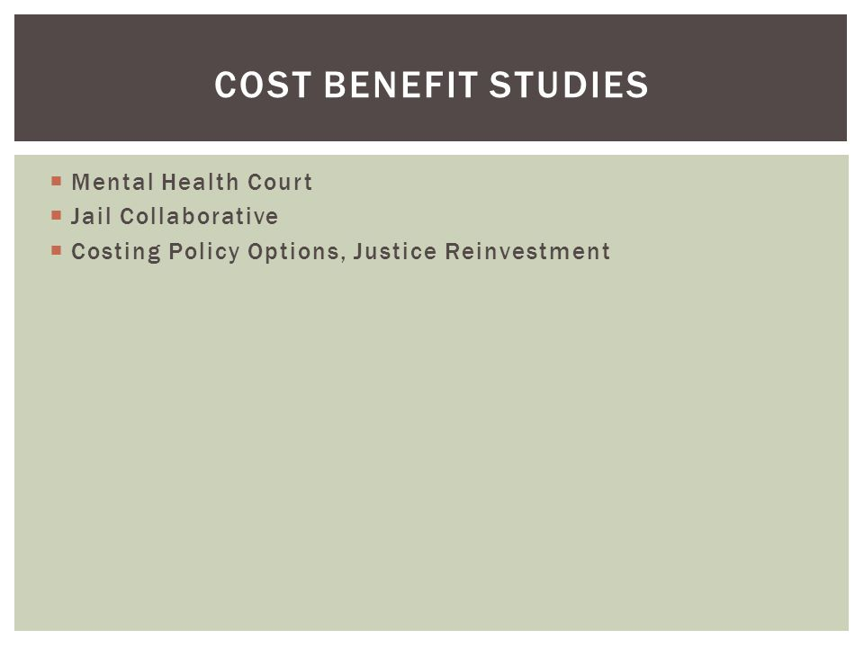 COST BENEFIT STUDIES Mental Health Court Jail Collaborative