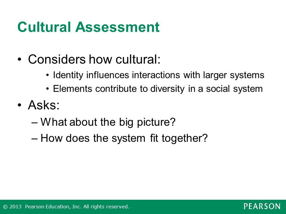 Cultural Assessment Considers how cultural: Asks: