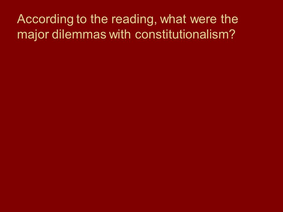 According to the reading, what were the major dilemmas with constitutionalism