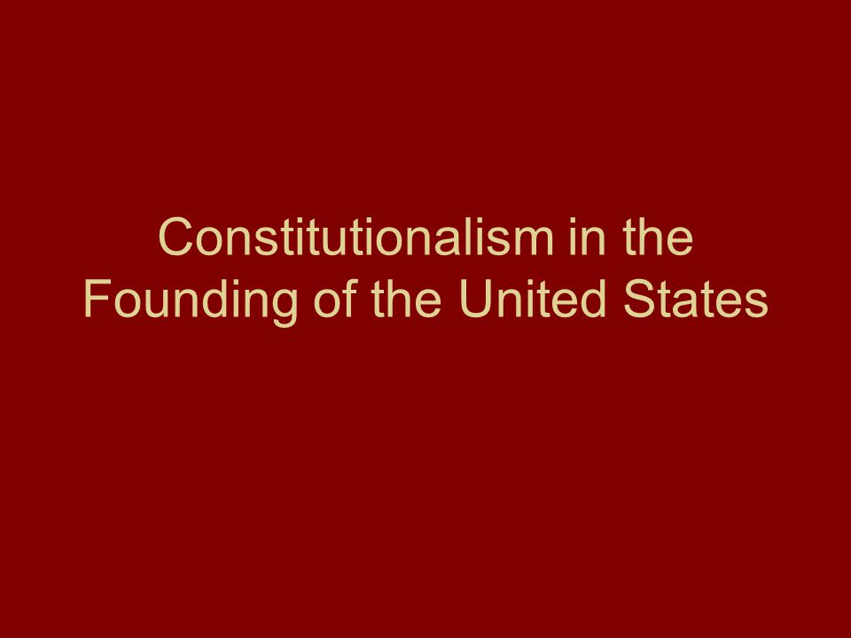 Constitutionalism in the Founding of the United States