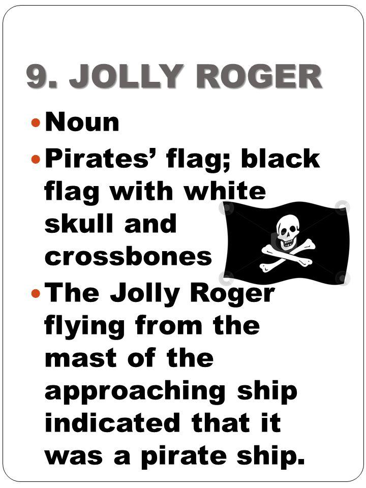 9. JOLLY ROGER Noun. Pirates' flag; black flag with white skull and crossbones.