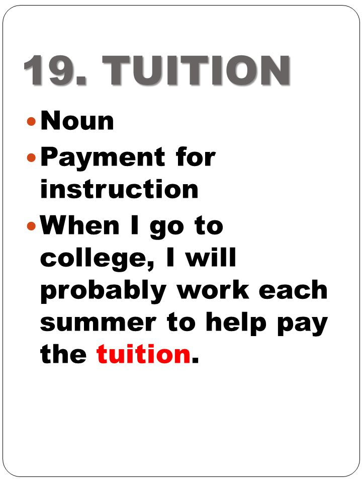 19. TUITION Noun Payment for instruction