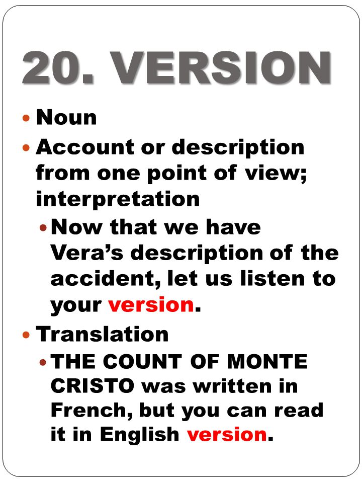 20. VERSION Noun. Account or description from one point of view; interpretation.