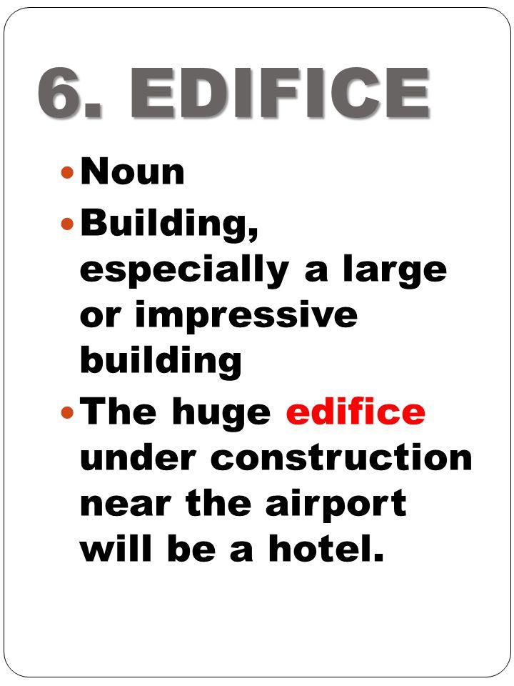 6. EDIFICE Noun Building, especially a large or impressive building