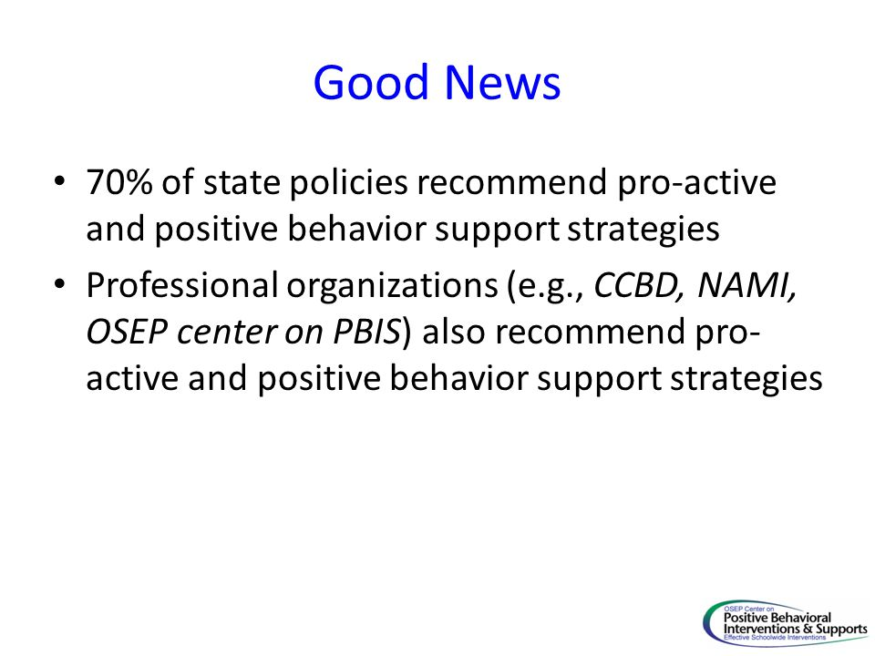 Good News 70% of state policies recommend pro-active and positive behavior support strategies.