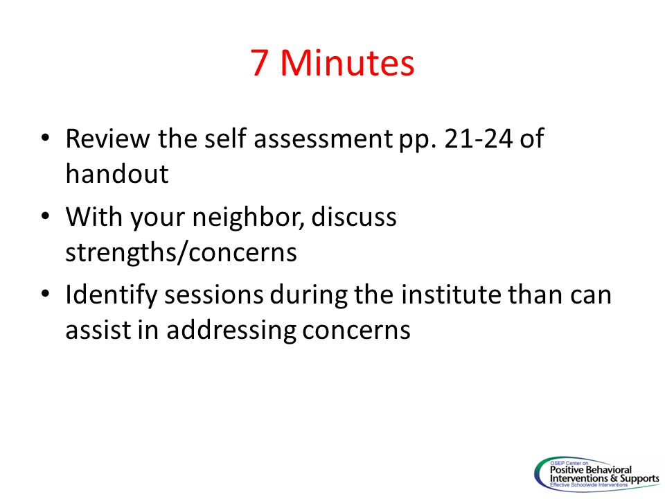 7 Minutes Review the self assessment pp. 21-24 of handout