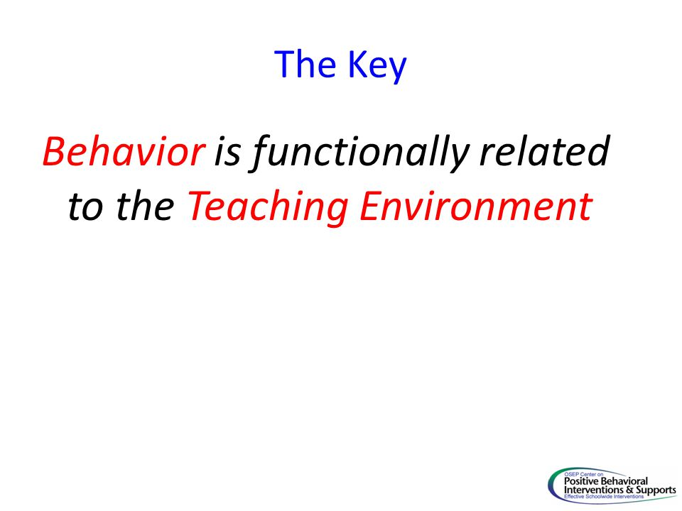 Behavior is functionally related to the Teaching Environment