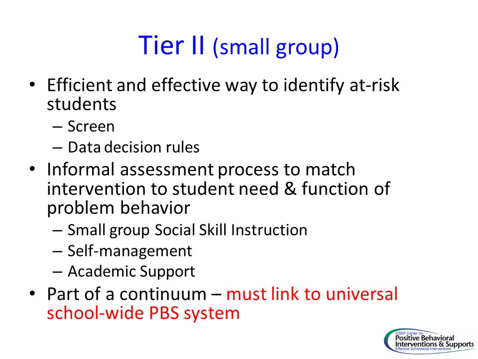 Tier II (small group) Efficient and effective way to identify at-risk students. Screen. Data decision rules.