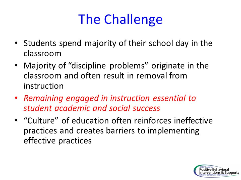 The Challenge Students spend majority of their school day in the classroom.