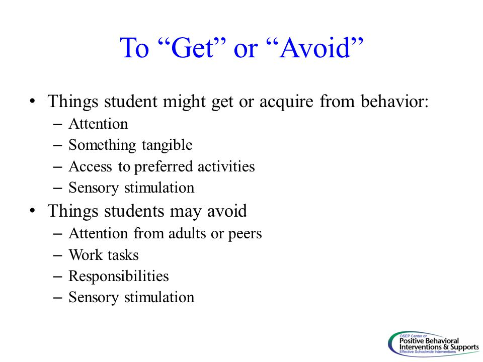 To Get or Avoid Things student might get or acquire from behavior: