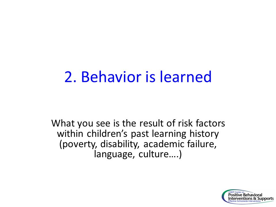 2. Behavior is learned