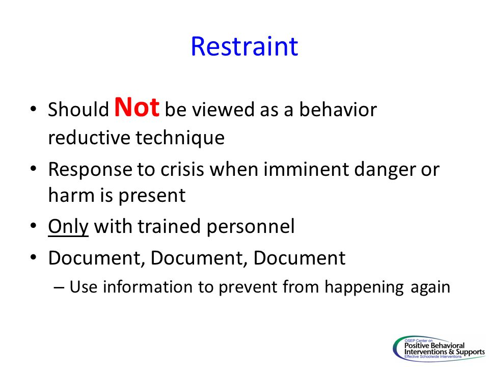 Restraint Should Not be viewed as a behavior reductive technique
