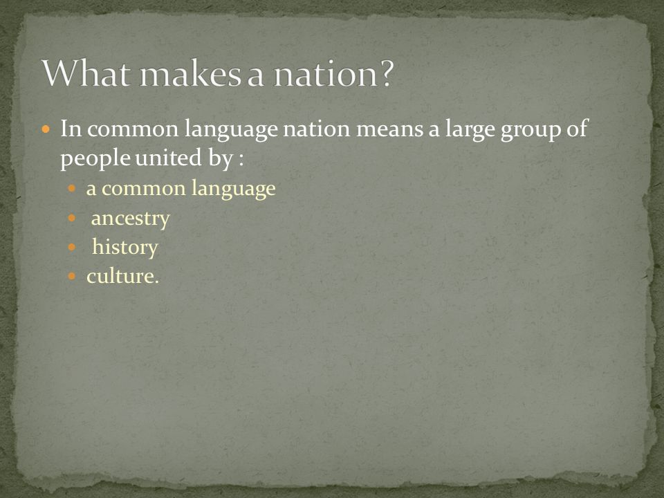 What makes a nation In common language nation means a large group of people united by : a common language.