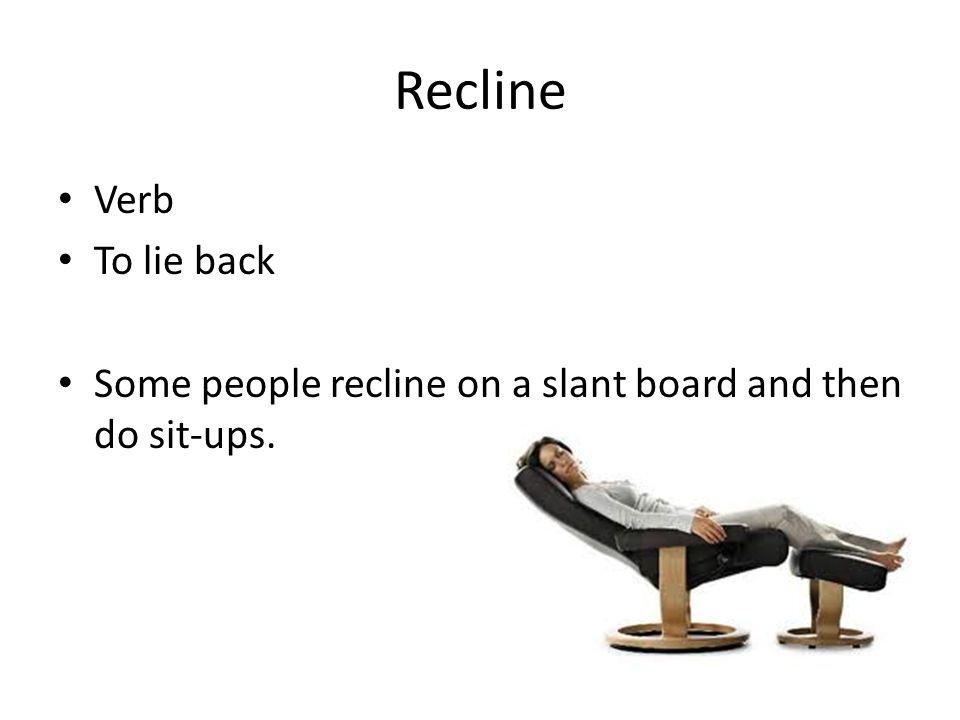 Recline Verb To lie back