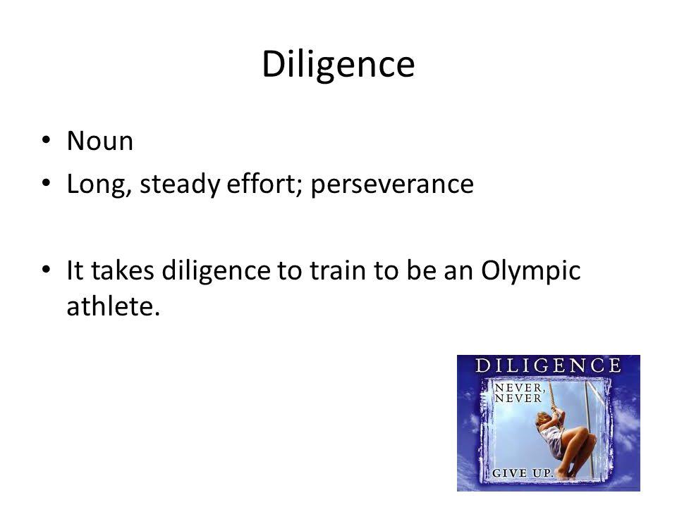 Diligence Noun Long, steady effort; perseverance