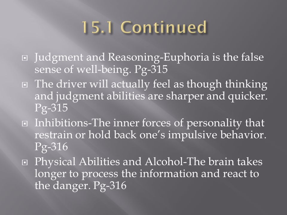 15.1 Continued Judgment and Reasoning-Euphoria is the false sense of well-being. Pg-315.