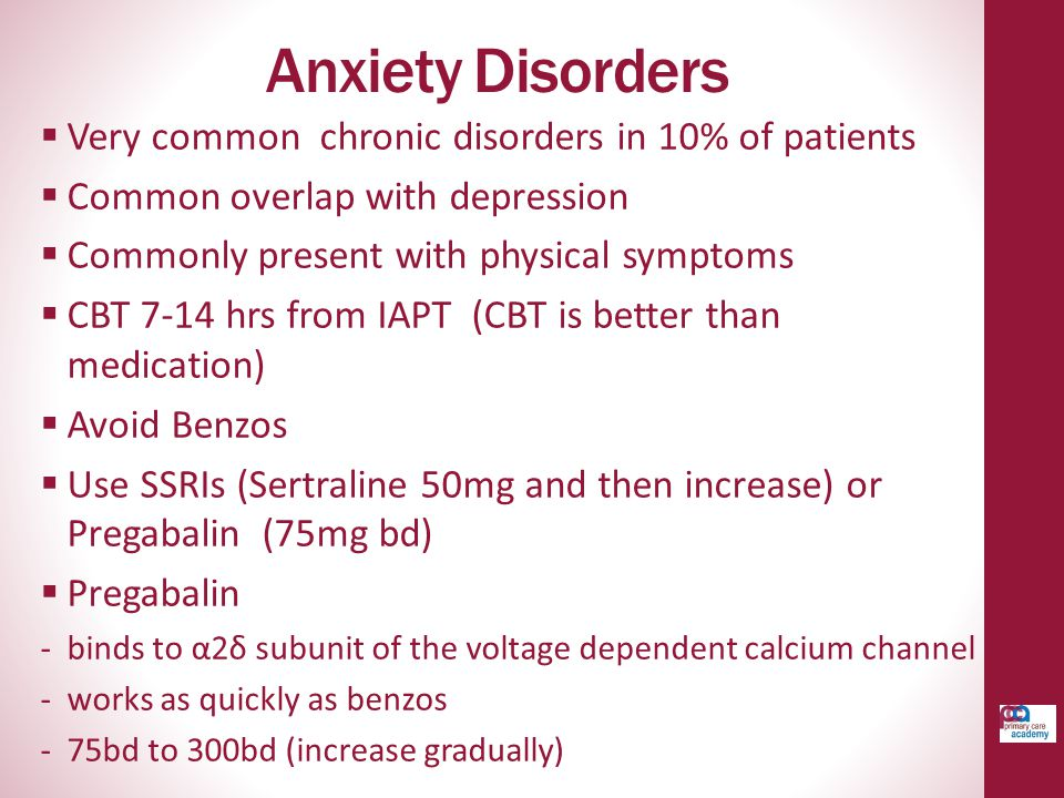 Anxiety Disorders Very common chronic disorders in 10% of patients