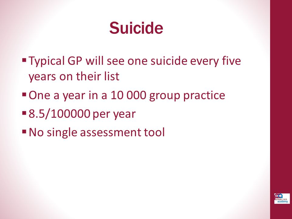 Suicide Typical GP will see one suicide every five years on their list