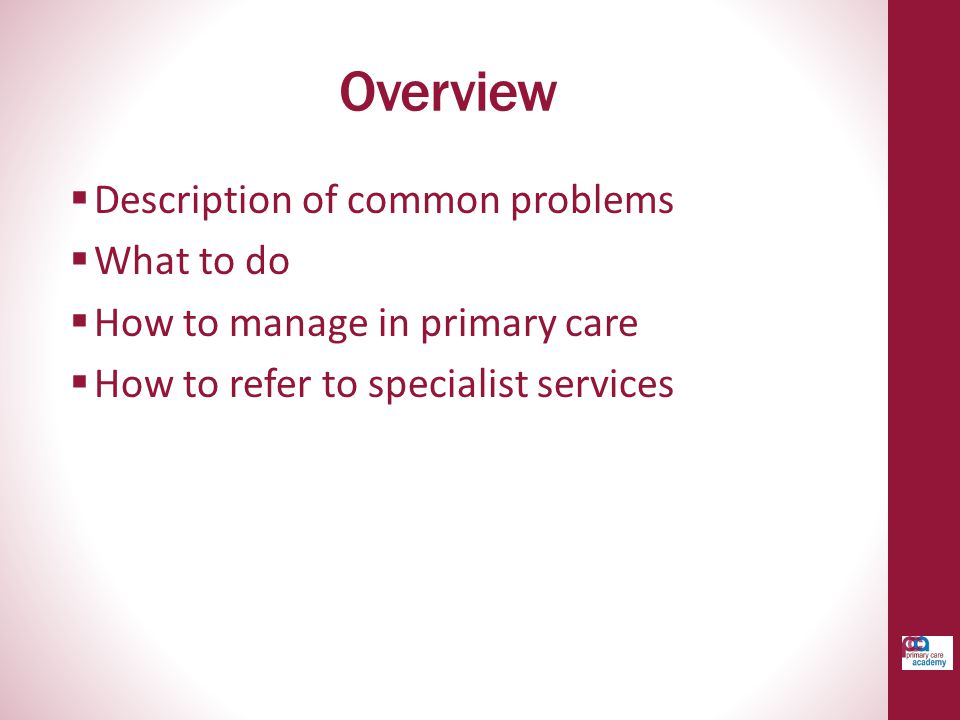 Overview Description of common problems What to do