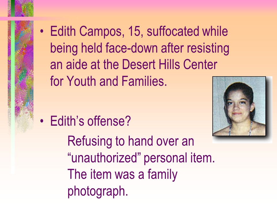 Edith Campos, 15, suffocated while being held face-down after resisting an aide at the Desert Hills Center for Youth and Families.