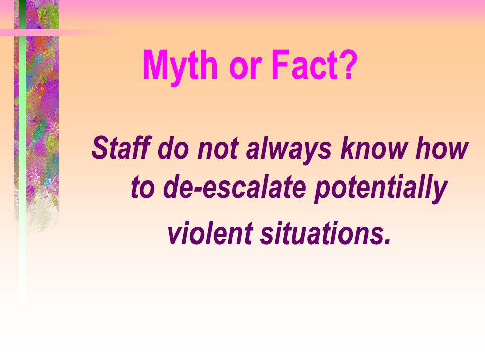 Staff do not always know how to de-escalate potentially