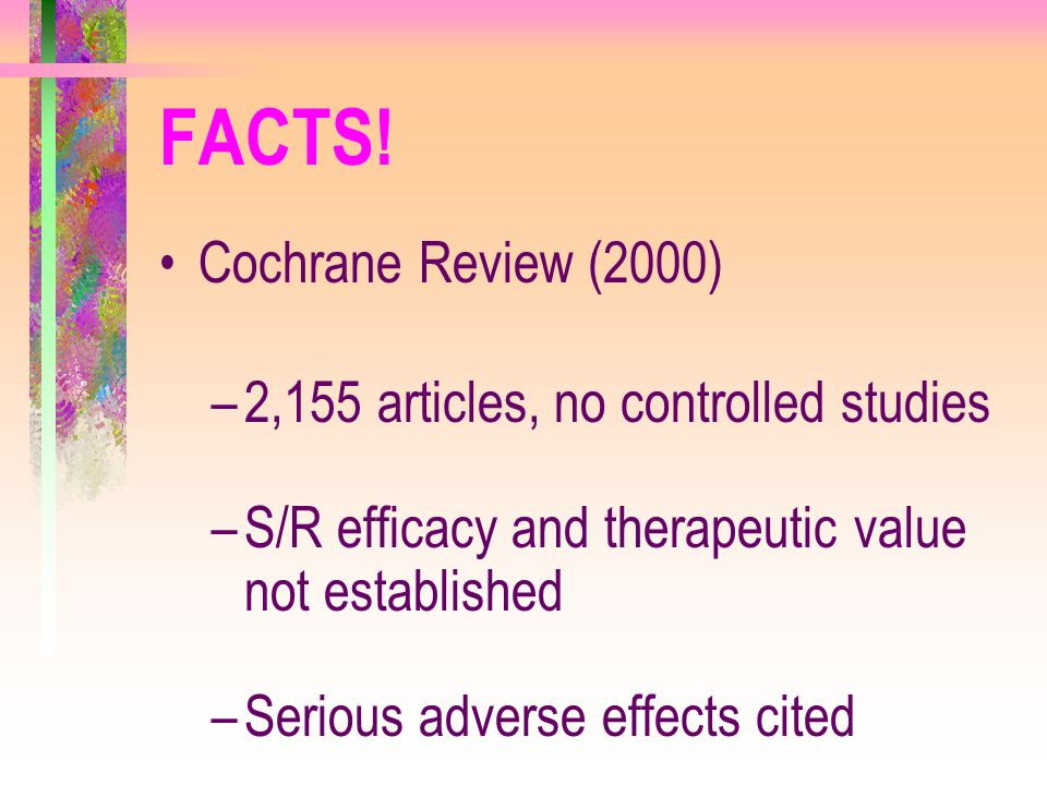 FACTS! Cochrane Review (2000) 2,155 articles, no controlled studies