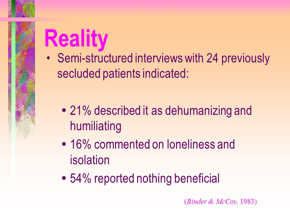 Reality Semi-structured interviews with 24 previously secluded patients indicated: 21% described it as dehumanizing and humiliating.