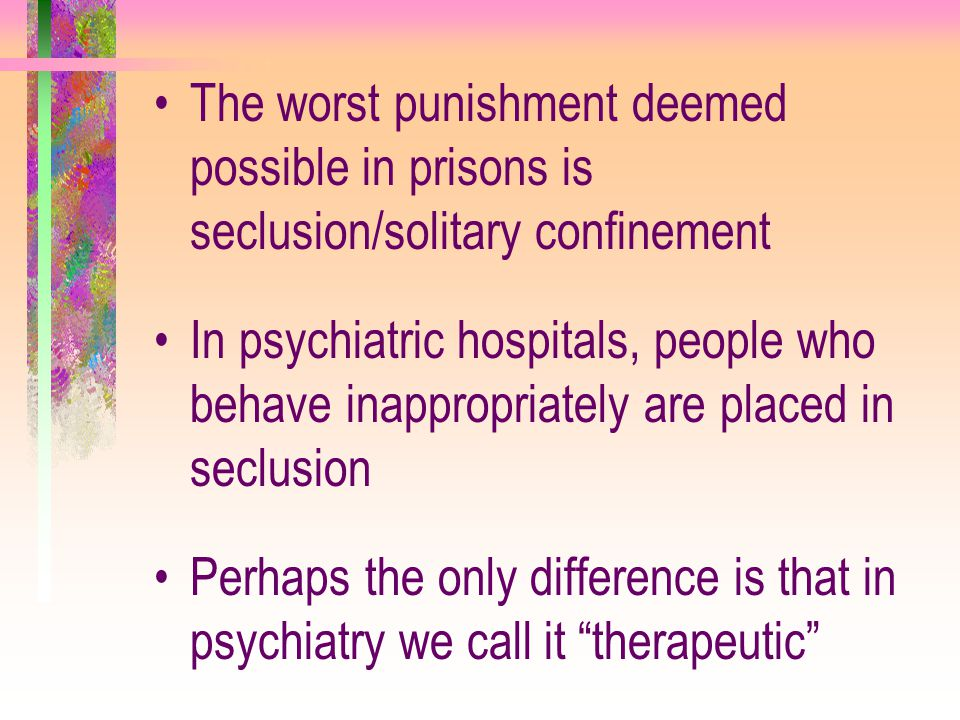The worst punishment deemed possible in prisons is seclusion/solitary confinement