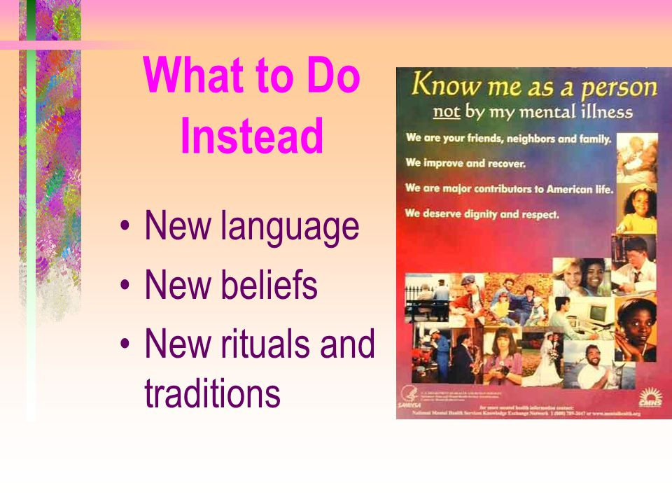What to Do Instead New language New beliefs New rituals and traditions