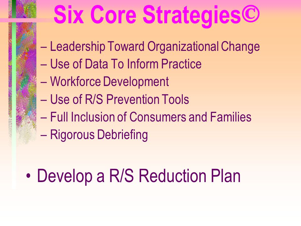Six Core Strategies© Develop a R/S Reduction Plan
