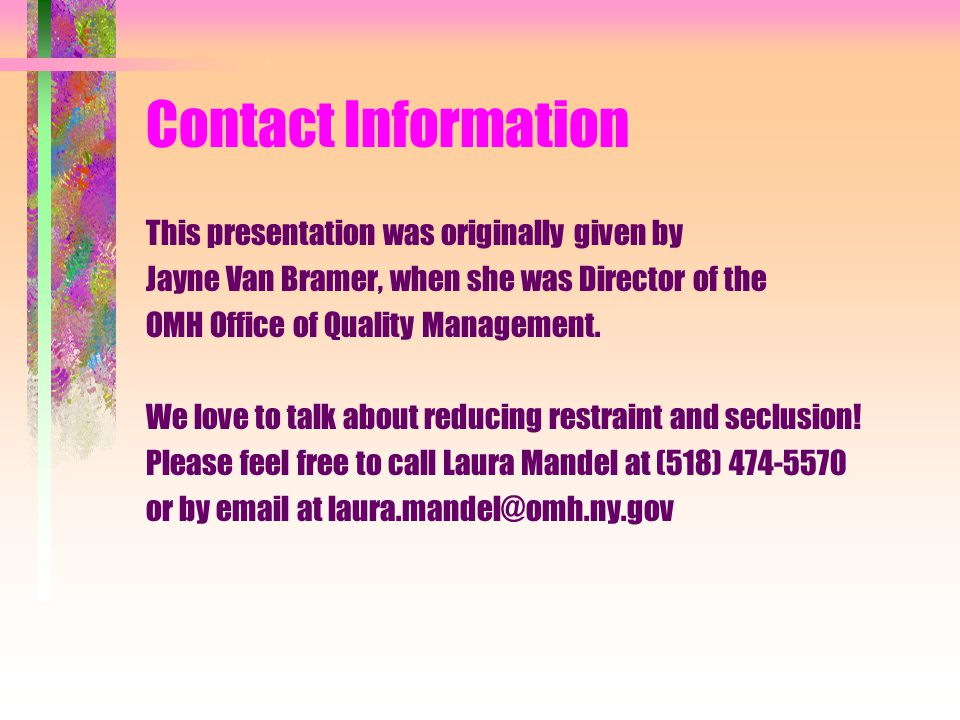 Contact Information This presentation was originally given by. Jayne Van Bramer, when she was Director of the.