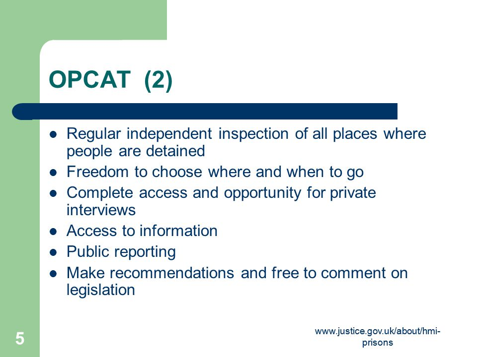 OPCAT (2) Regular independent inspection of all places where people are detained. Freedom to choose where and when to go.