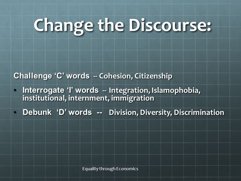 Change the Discourse: Challenge 'C' words -- Cohesion, Citizenship