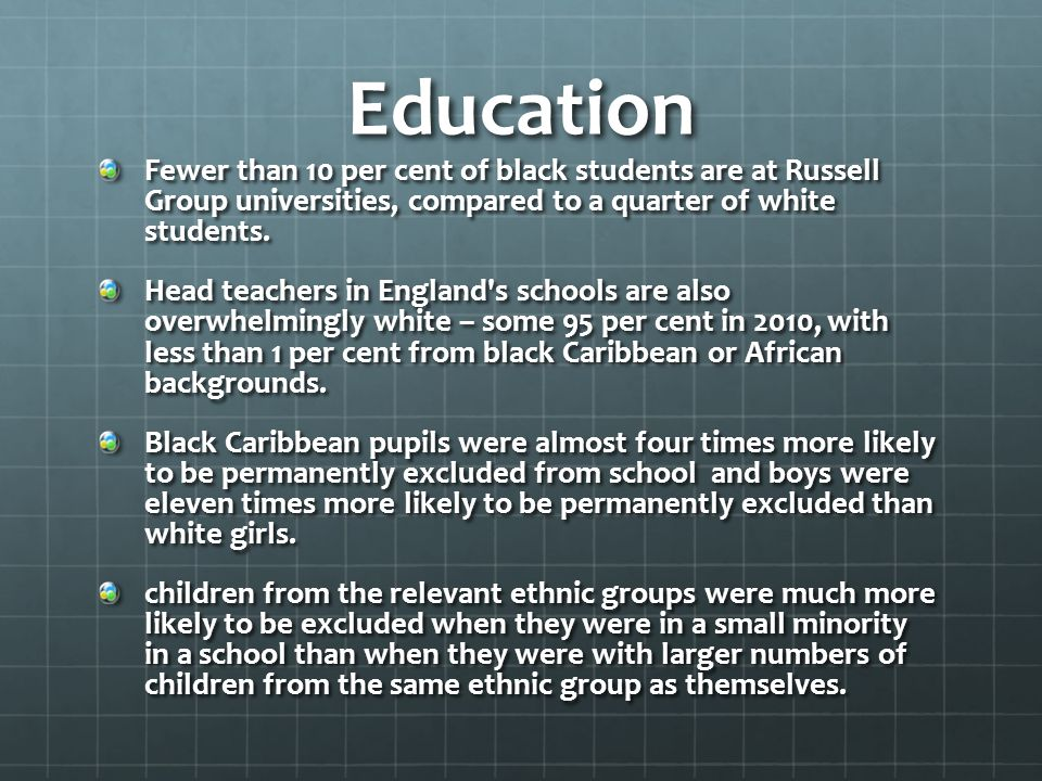 Education Fewer than 10 per cent of black students are at Russell Group universities, compared to a quarter of white students.