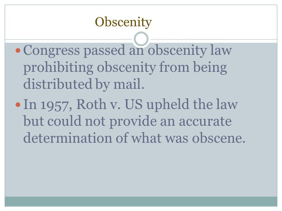 Obscenity Congress passed an obscenity law prohibiting obscenity from being distributed by mail.