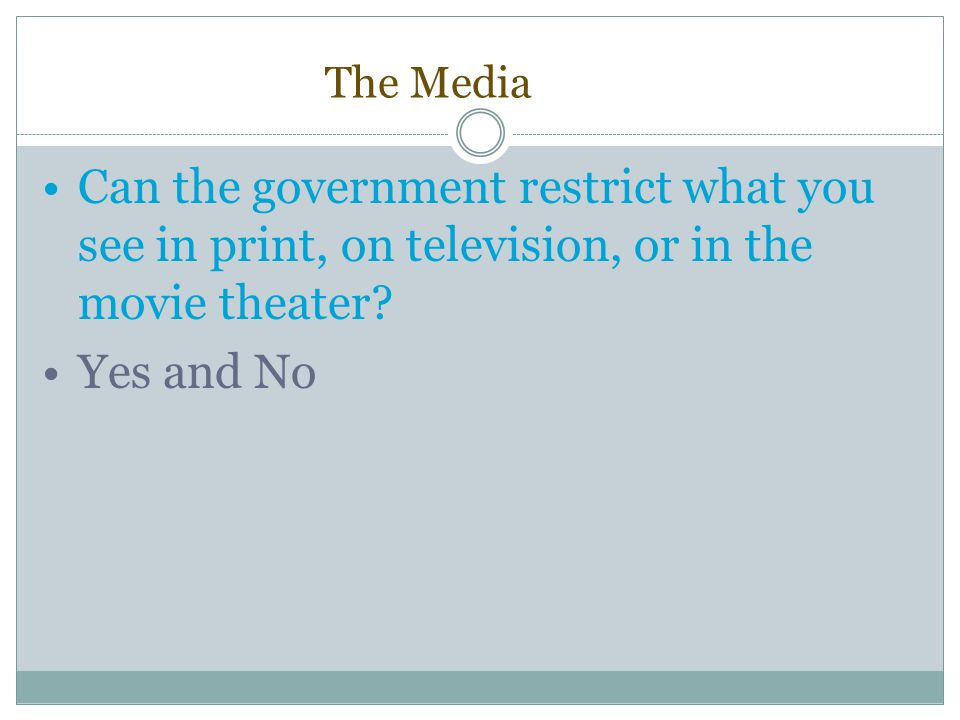 The Media Can the government restrict what you see in print, on television, or in the movie theater
