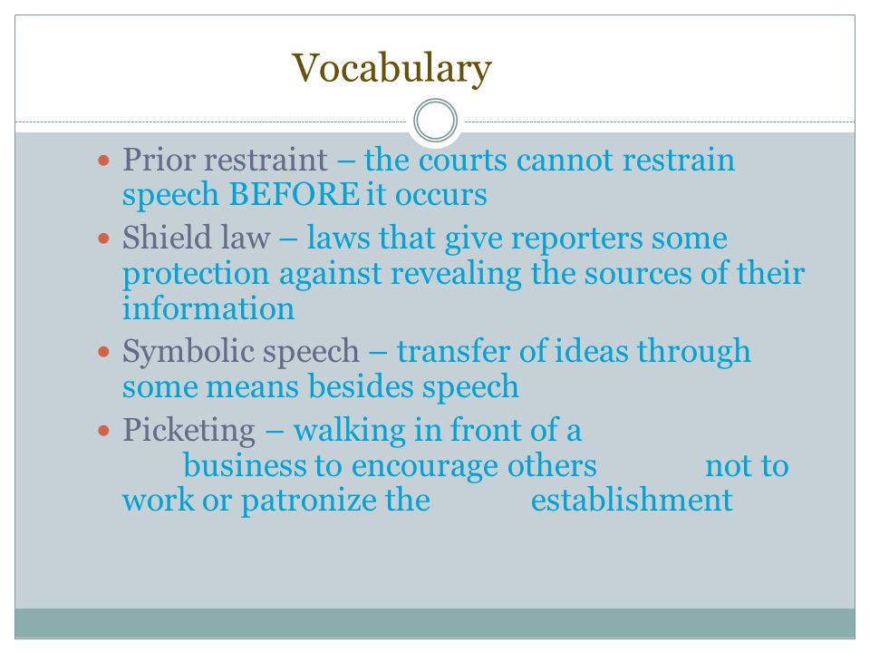 Vocabulary Prior restraint – the courts cannot restrain speech BEFORE it occurs.