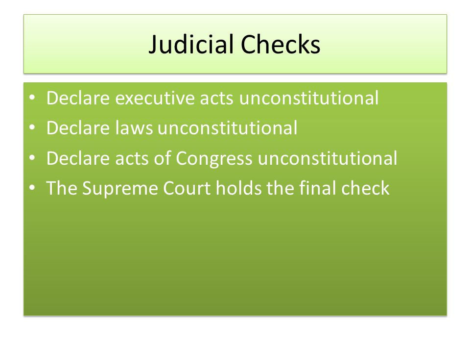 Judicial Checks Declare executive acts unconstitutional