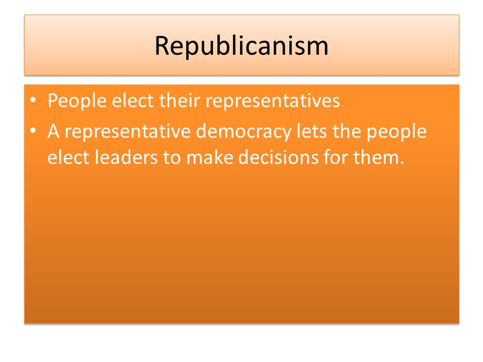 Republicanism People elect their representatives