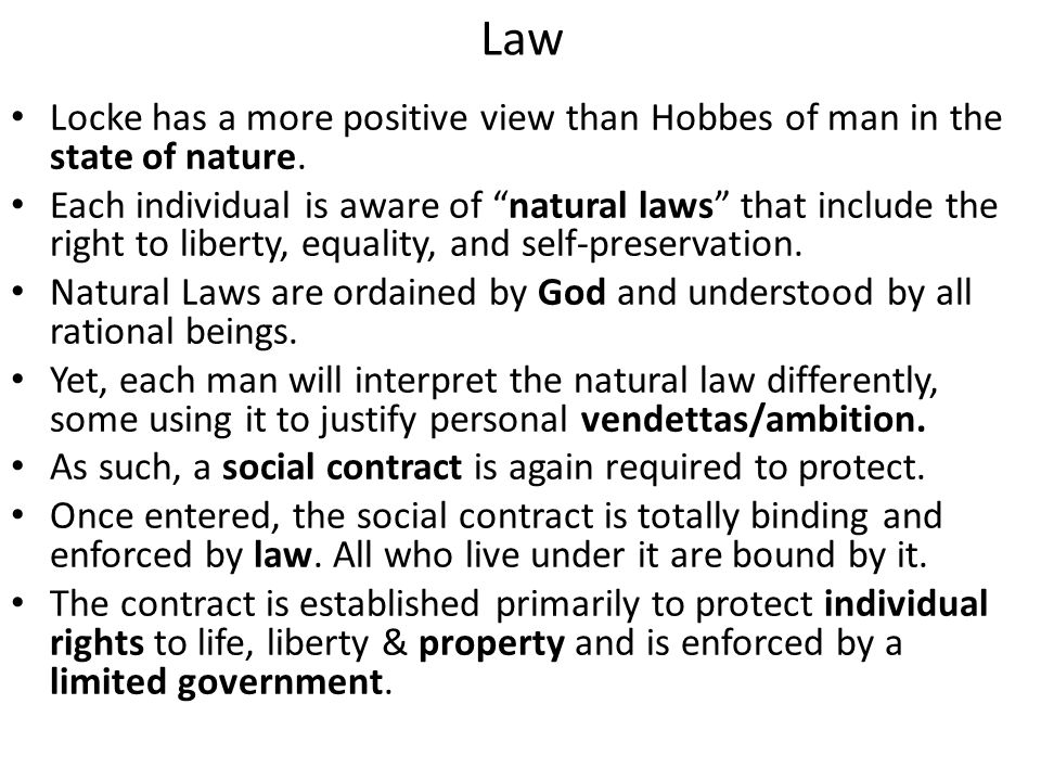 Law Locke has a more positive view than Hobbes of man in the state of nature.